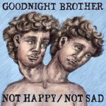 Cover:Goodnight Brother – Not Happy / Not Sad